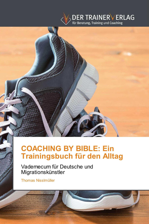 COACHING BY BIBLE: Ein Trainingsbuch für den Alltag