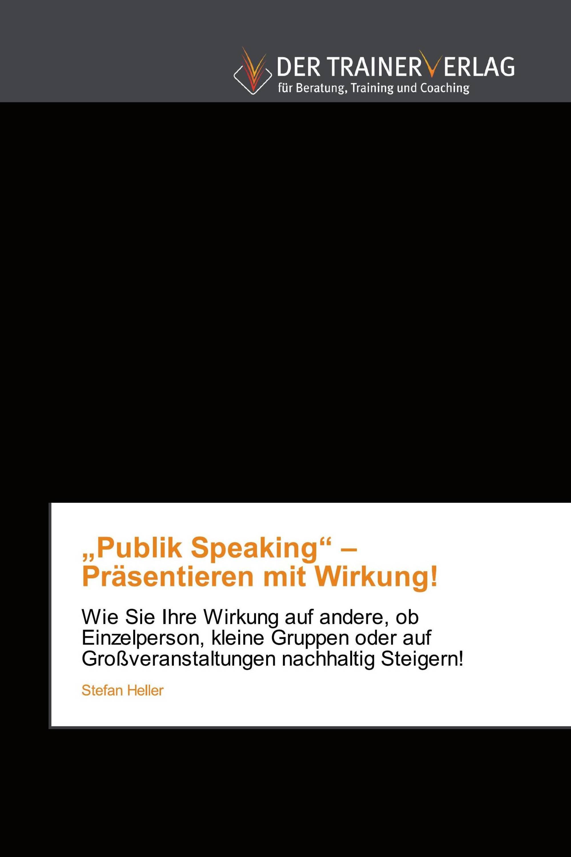 """""""Publik Speaking"""" – Präsentieren mit Wirkung!"""