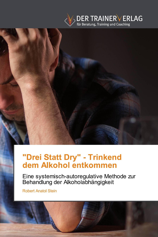 """""""Drei Statt Dry"""" - Trinkenddem Alkohol entkommen"""