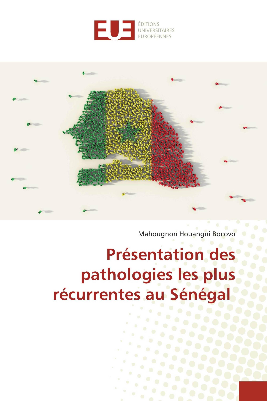 Présentation des pathologies les plus récurrentes au Sénégal