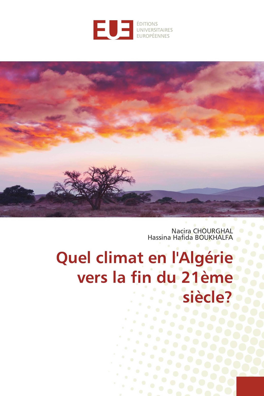 Quel climat en l'Algérie vers la fin du 21ème siècle?