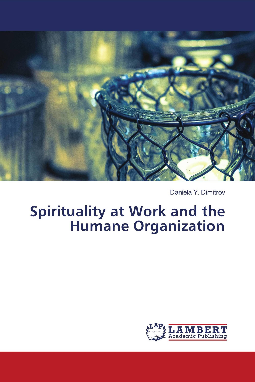 Spirituality at Work and the Humane Organization
