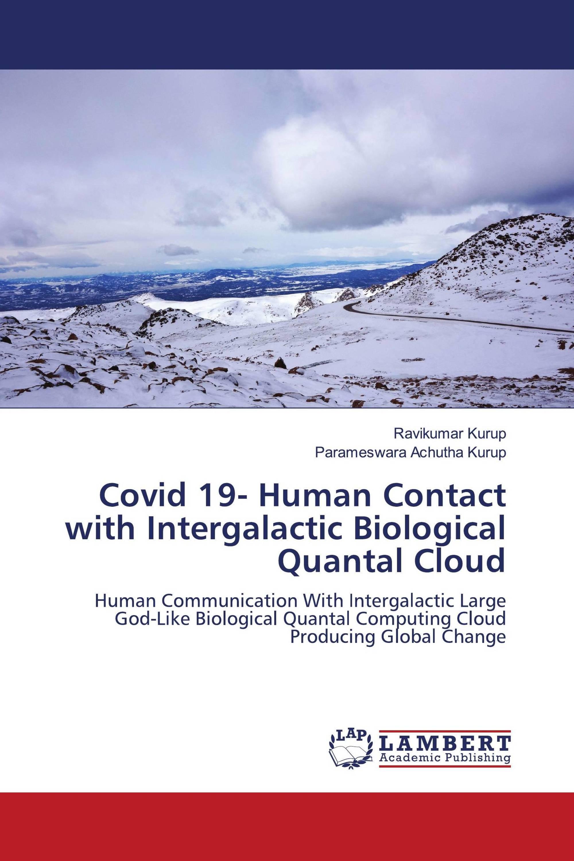 Covid 19- Human Contact with Intergalactic Biological Quantal Cloud