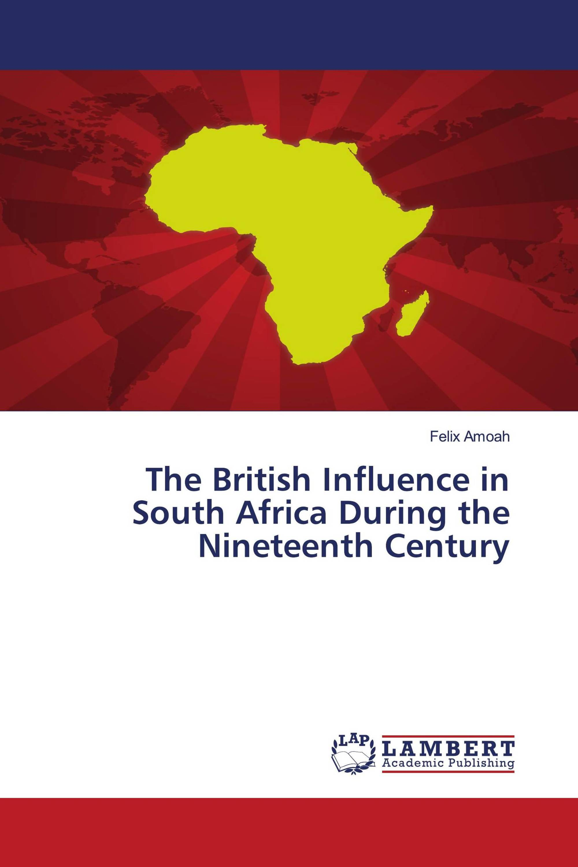 The British Influence in South Africa During the Nineteenth Century