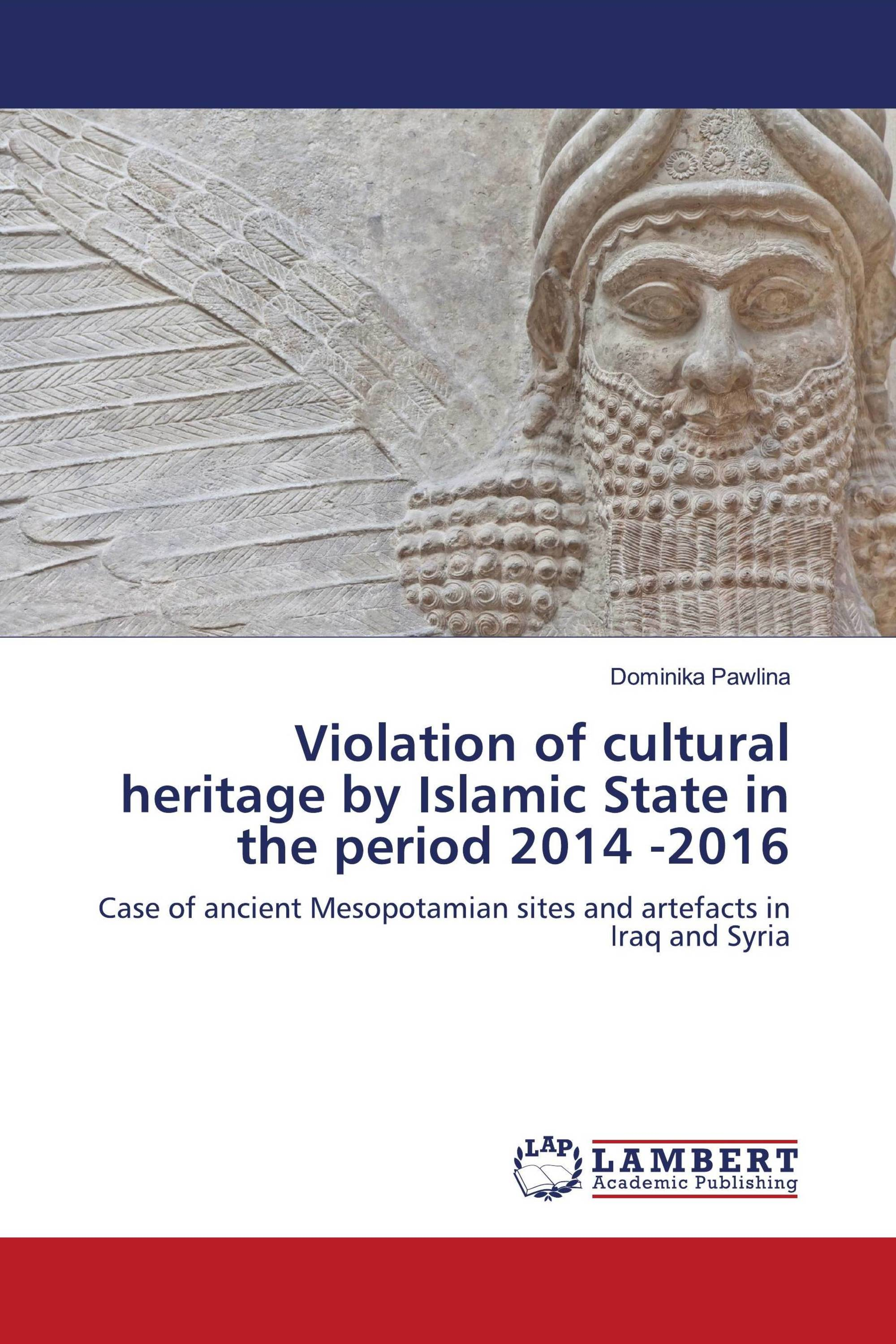 Violation of cultural heritage by Islamic State in the period 2014 -2016