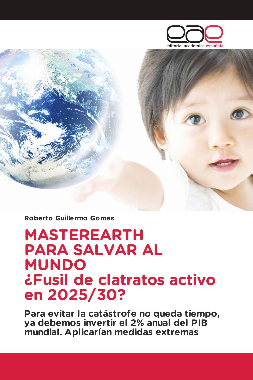 MASTEREARTH PARA SALVAR AL MUNDO ¿Fusil de clatratos activo en 2025/30?