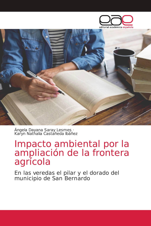 Impacto ambiental por la ampliación de la frontera agrícola