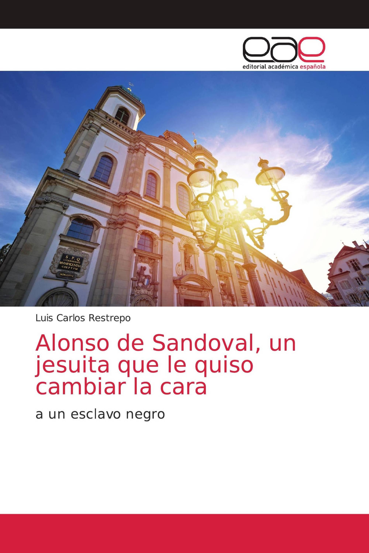 Alonso de Sandoval, un jesuita que le quiso cambiar la cara