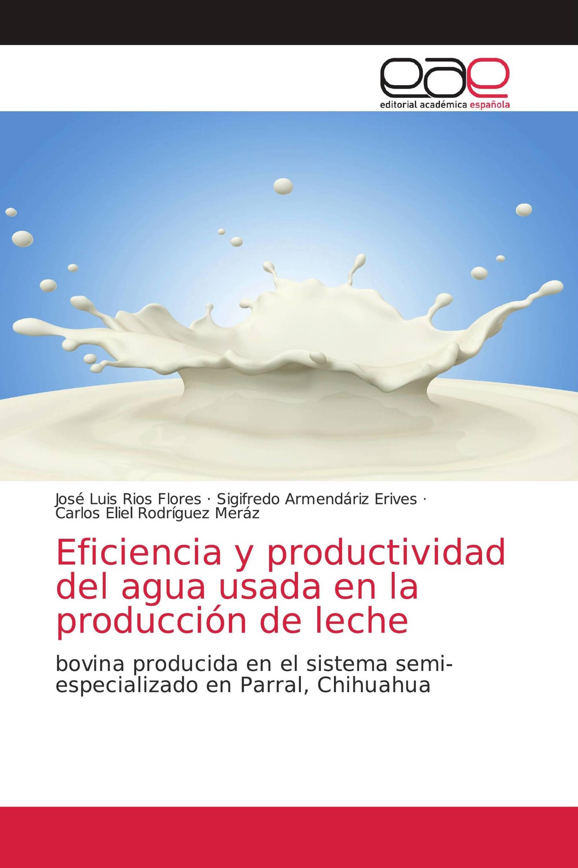 Eficiencia y productividad del agua usada en la producción de leche