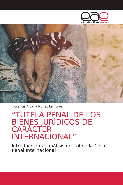 """""""TUTELA PENAL DE LOS BIENES JURÍDICOS DE CARÁCTER INTERNACIONAL"""""""