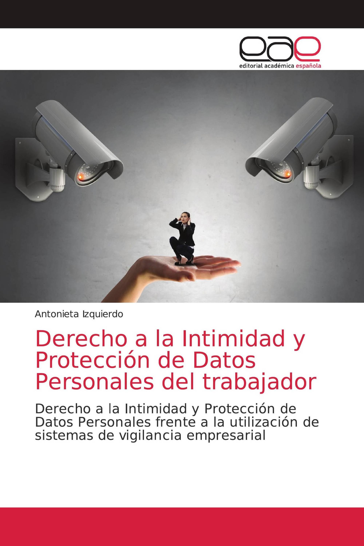 Derecho a la Intimidad y Protección de Datos Personales del trabajador