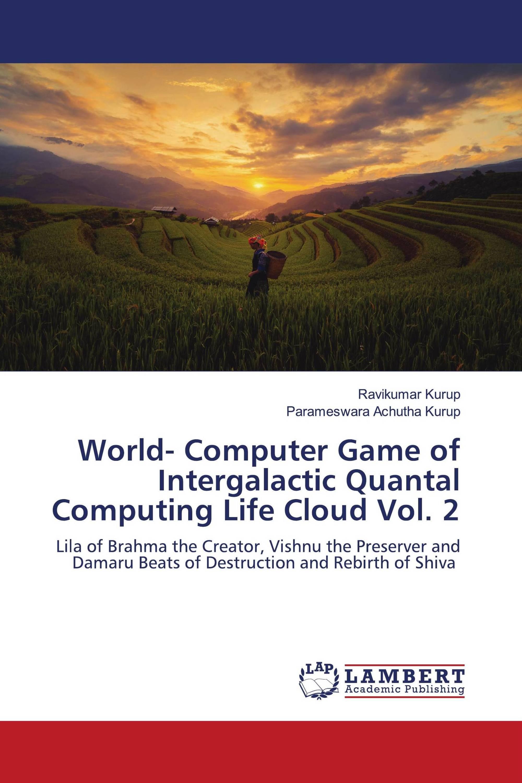 World- Computer Game of Intergalactic Quantal Computing Life Cloud Vol. 2