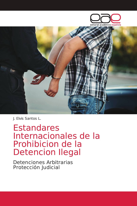 Estandares Internacionales de la Prohibicion de la Detencion Ilegal