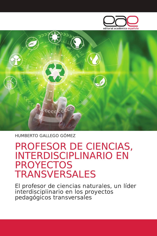 PROFESOR DE CIENCIAS, INTERDISCIPLINARIO EN PROYECTOS TRANSVERSALES