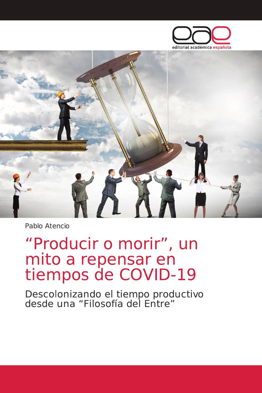 """""""Producir o morir"""", un mito a repensar en tiempos de COVID-19"""