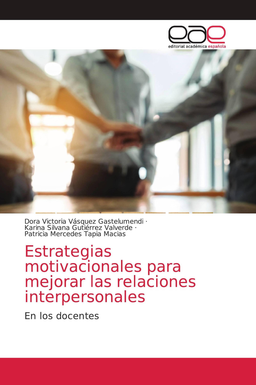 Estrategias motivacionales para mejorar las relaciones interpersonales