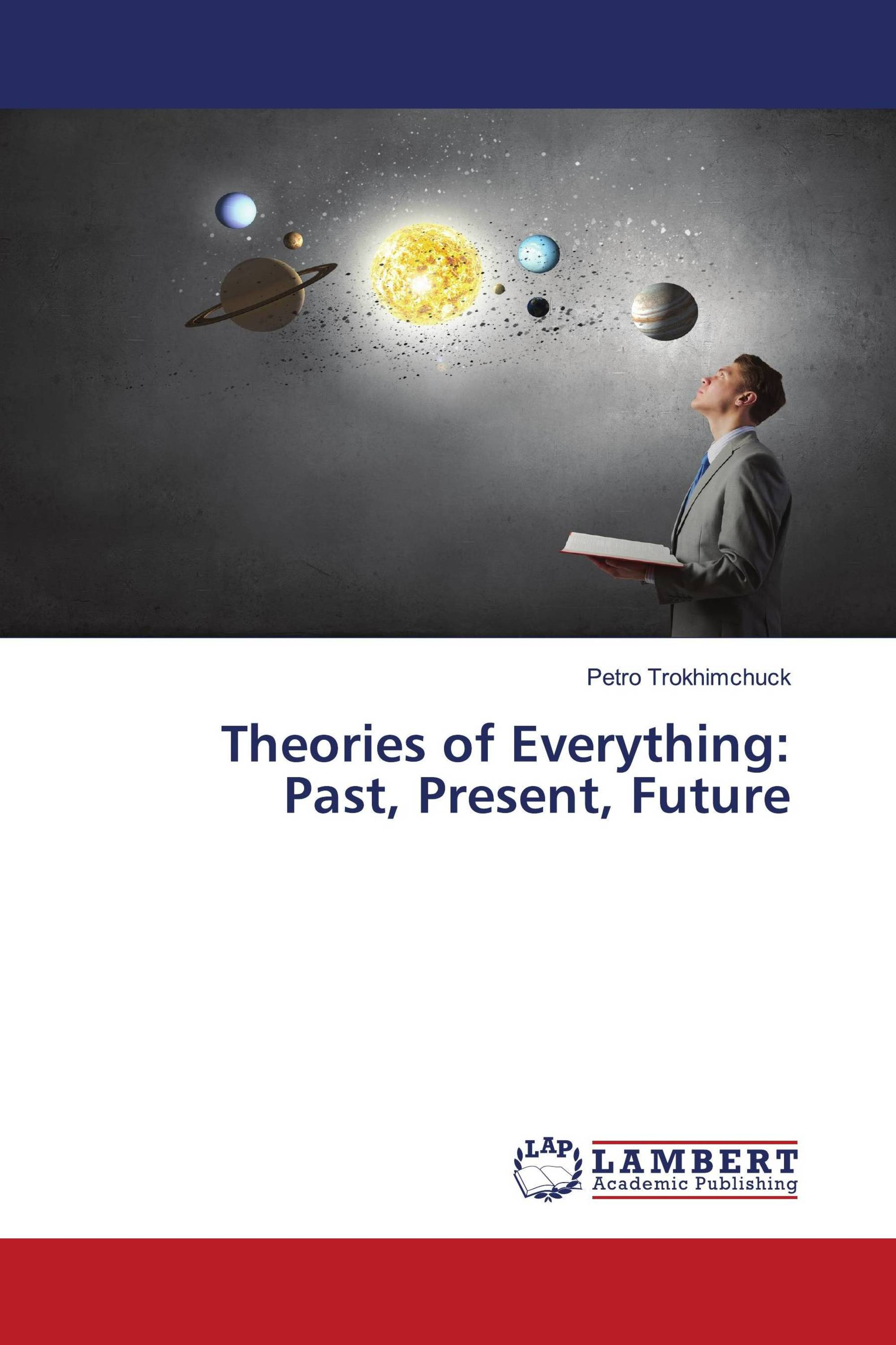 Theories of Everything:Past, Present, Future