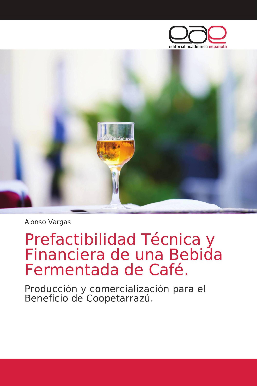 Prefactibilidad Técnica y Financiera de una Bebida Fermentada de Café.
