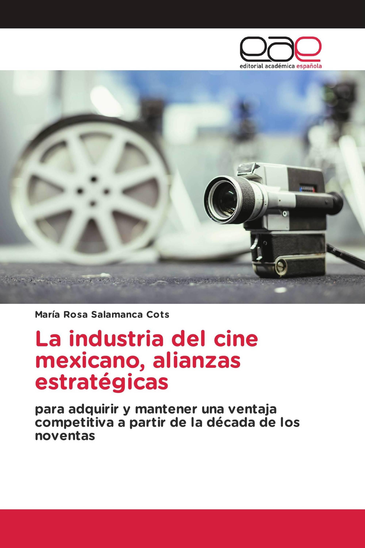 La industria del cine mexicano, alianzas estratégicas