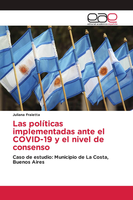 Las políticas implementadas ante el COVID-19 y el nivel de consenso