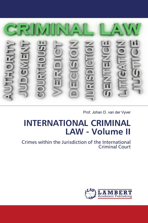 INTERNATIONAL CRIMINAL LAW - Volume II