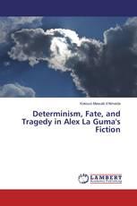 Determinism, Fate, and Tragedy in Alex La Guma's Fiction