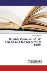 Dimitrie Cantemir - G. W. Leibniz and the Academy of Berlin