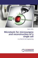 Microtools for microsurgery and reconstruction of a single cell