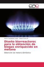 Diseño biorreactores para la obtención de biogas enriquecido en metano