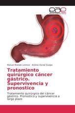 Tratamiento quirúrgico cáncer gástrico. Supervivencia y pronostico