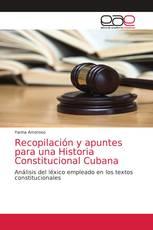 Recopilación y apuntes para una Historia Constitucional Cubana