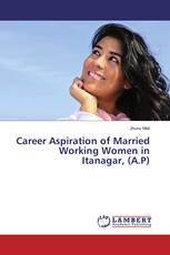 Career Aspiration of Married Working Women in Itanagar, (A.P)
