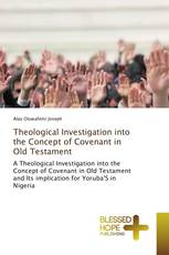 Theological Investigation into the Concept of Covenant in Old Testament