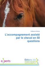 L'accompagnement assisté par le cheval en 50 questions