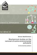 Biochemical studies on the removal of some environmental pollutants