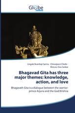 Bhagavad Gita has three major themes: knowledge, action, and love