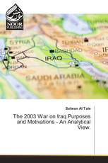 The 2003 War on Iraq Purposes and Motivations - An Analytical View.
