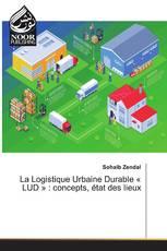 La Logistique Urbaine Durable « LUD » : concepts, état des lieux