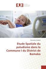 Etude Spatiale du paludisme dans la Commune I du District de Bamako