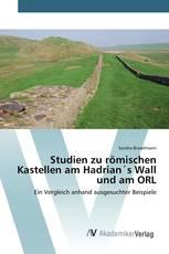 Studien zu römischen Kastellen am Hadrian´s Wall und am ORL