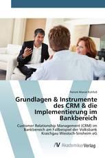 Grundlagen & Instrumente des CRM & die Implementierung im Bankbereich