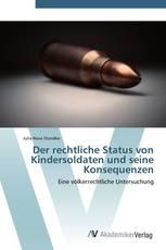 Der rechtliche Status von Kindersoldaten und seine Konsequenzen