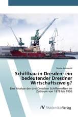 Schiffbau in Dresden- ein bedeutender Dresdner Wirtschaftszweig?