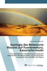 Geologie des Betancuria Massivs auf Fuerteventura, Kanarische Inseln
