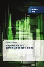 Play-create-share gameplatform for the iPad