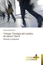 """Trilogía """"Teología del cambio de época"""" (Vol.I)"""