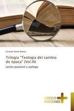 """Trilogía """"Teología del cambio de época"""" (Vol.III)"""