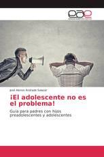 ¡El adolescente no es el problema!