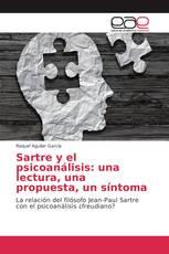 Sartre y el psicoanálisis: una lectura, una propuesta, un síntoma