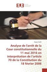 Analyse de l'arrêt de la Cour constitutionnelle du 11 mai 2016 en interprétation de l'article 70 de la Constitution du 18 février 2006